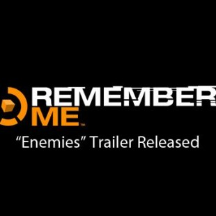 "Remember Me Game ""Enemies"" Trailer Released"