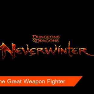 Dungeons & Dragons Neverwinter Reveals The Great Weapon Fighter